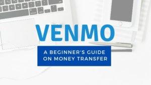 Venmo: A Beginner's Guide on Money Transfer